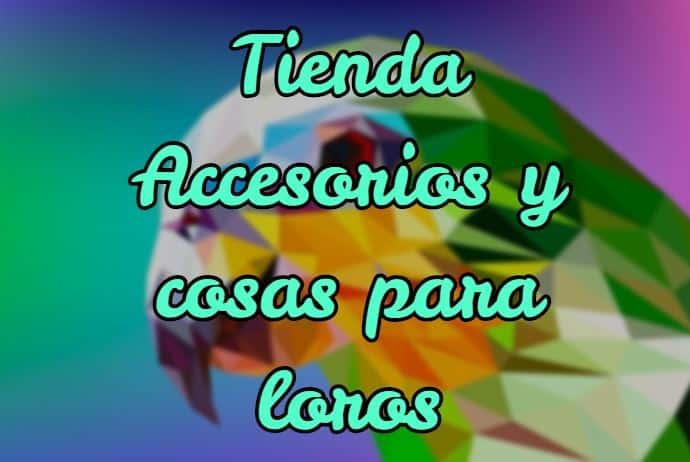 comprar cosas para loros, comprar accesorios para loros, tienda de loros, tienda para loros, productos para loros